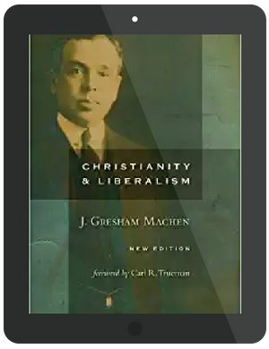 Book Summary of Christianity and Liberalism by J. Gresham Machen