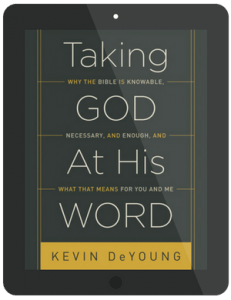 Book Summary of Taking God at His Word by Kevin DeYoung
