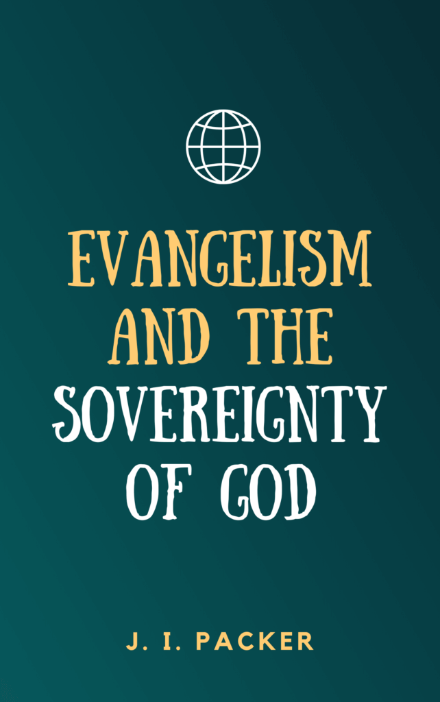 Evangelism-and-the-Sovereignty-of-God-by-J.-I.-Packer-Book-Summary