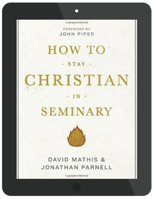 Book Summary of How to Stay Christian in Seminary by David Mathis and Jonathan Parnell