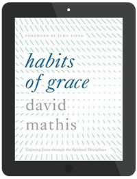 Book Summary of Habits of Grace by David Mathis
