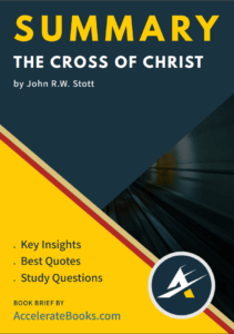 Book Summary of The Cross of Christ by John R.W. Stott