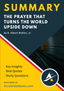 Book Summary of The Prayer That Turns the World Upside Down by R. Albert Mohler Jr.