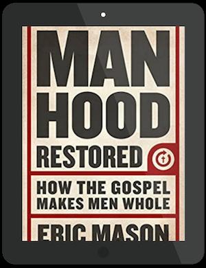 Book Summary of Manhood Restored by Eric Mason
