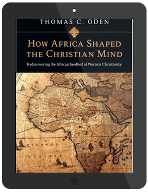 How Africa Shaped The Christian Mind by Thomas C. Oden
