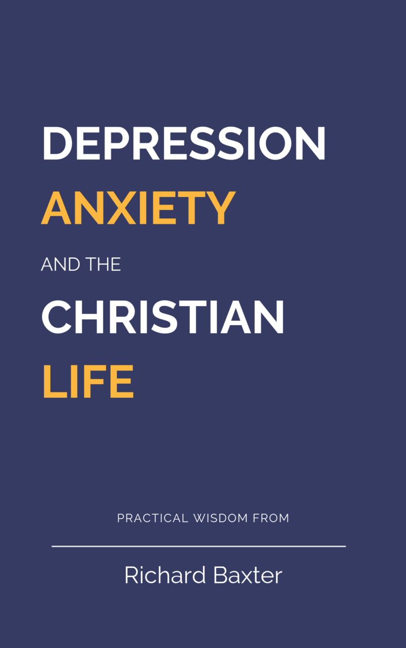 Book Summary of Depression Anxiety and the Christian Life by Richard Baxter