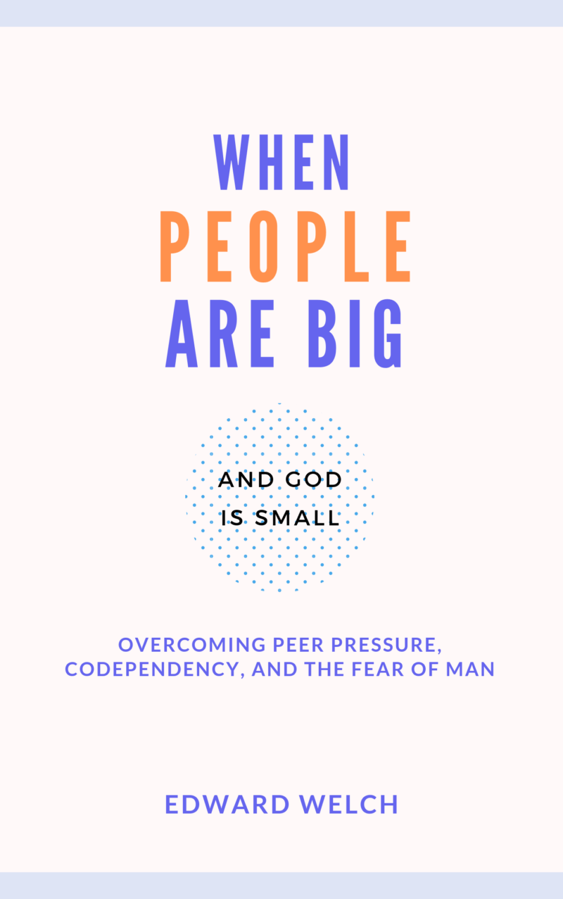 Book Summary of When People Are Big and God is Small By Edward Welch