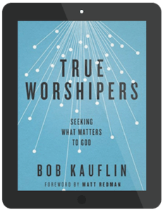 Book Summary of True Worshipers by Bob Kauflin