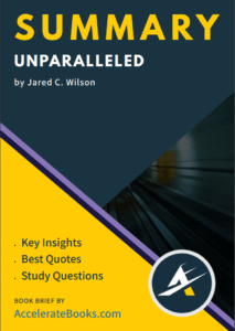 Book Summary of Unparalleled by Jared C. Wilson