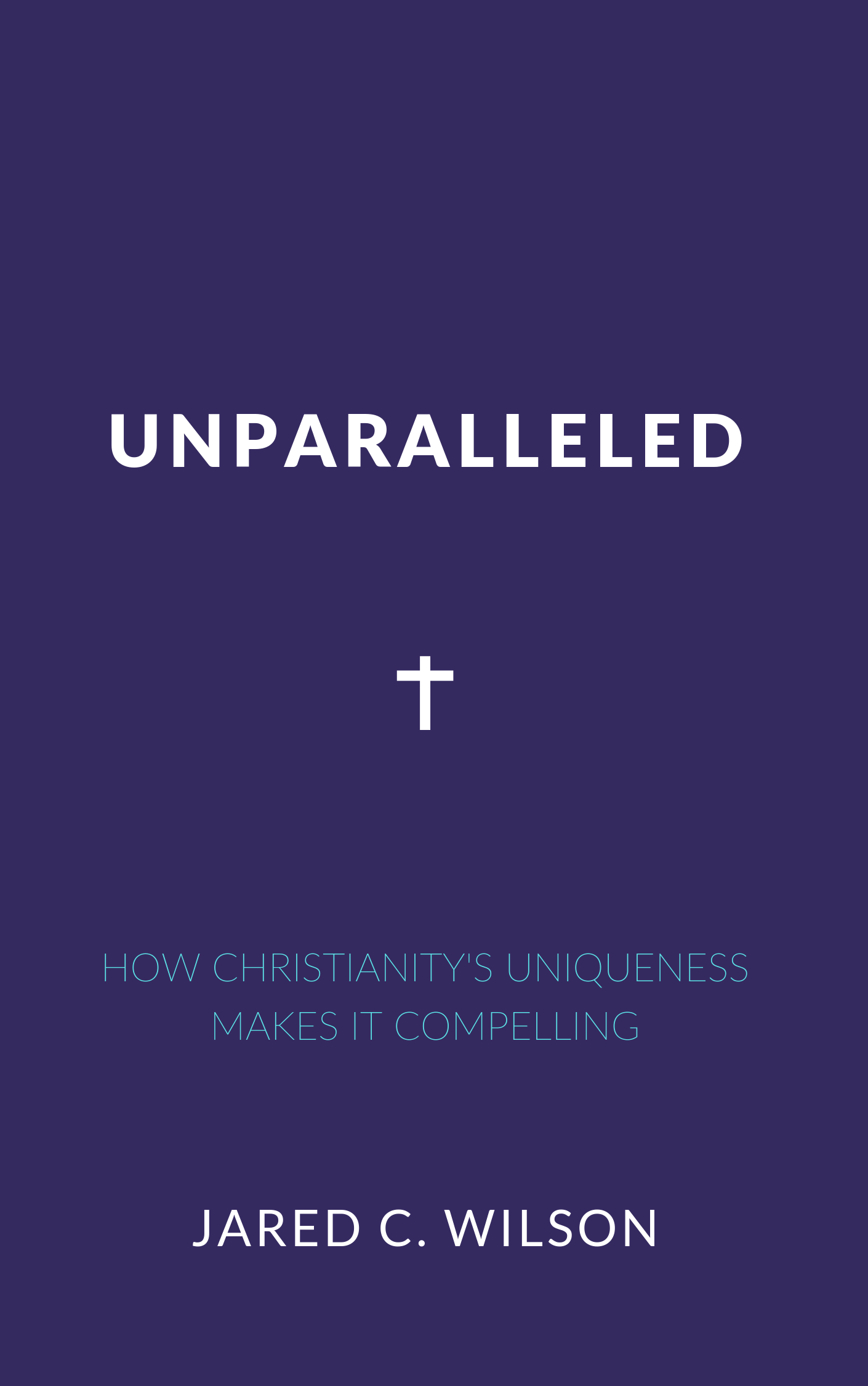 Book Summary of Unparalleled by Jared Wilson