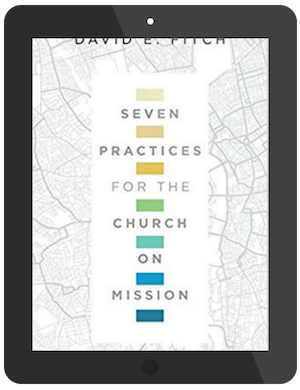 Seven Practices for the Church on Mission by David E. Fitch