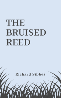 Book Summary of The Bruised Reed by Richard Sibbes