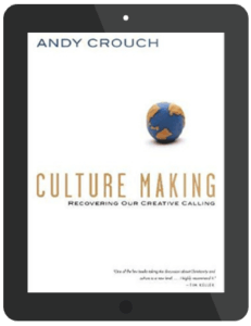 Book Summary of Culture Making by Andy Crouch