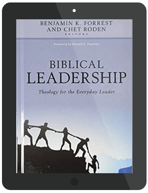 Book Summary of Biblical Leadership by Benjamin K. Forrest & Chet Roden