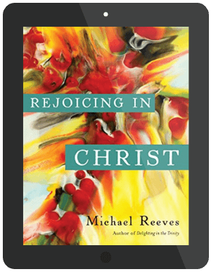 Book Summary of Rejoicing in Christ by Michael Reeves