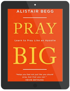 Book Summary of Pray Big by Alistair Begg
