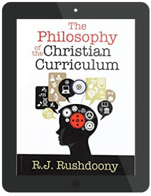 Book Summary of The Philosophy of the Christian Curriculum by R.J. Rushdoony
