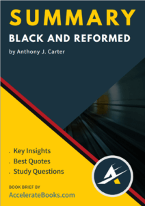 Book Summary of Black and Reformed by Anthony J. Carter