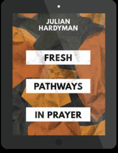 Book Summary of Fresh Pathways in Prayer by Julian Hardyman