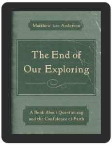 Book Summary of The End of Our Exploring by Matthew Lee Anderson