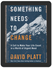 Book Summary of Something Needs to Change by David Platt