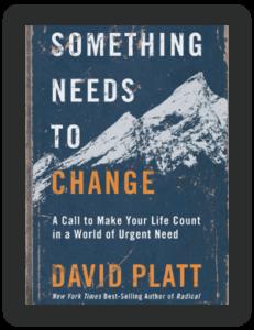 Book Summary of Something Needs to Change by David Platt