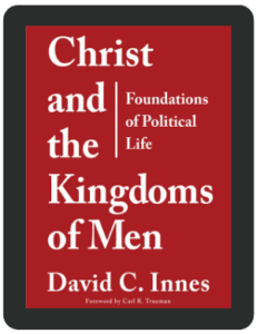 Book Summary of Christ and the Kingdoms of Men by David C. Innes