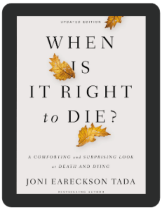 Book Summary of When Is It Right to Die by Joni Eareckson Tada
