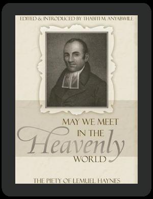 Book Summary of May We Meet in the Heavenly World by Lemuel Haynes