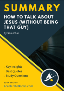 Book Summary of How to Talk About Jesus (Without Being That Guy) by Sam Chan