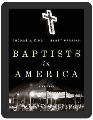 Book Summary of Baptists in America by Thomas S. Kidd & Barry Hankins