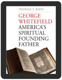 Book Summary of George Whitefield by Thomas S Kidd