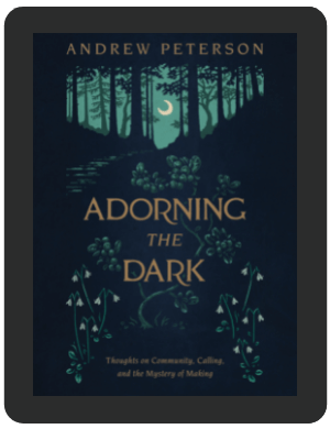 Book Summary of Adorning the Dark by Andrew Peterson