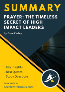 Book Summary of Prayer: The Timeless Secret of High Impact Leaders by Dave Earley