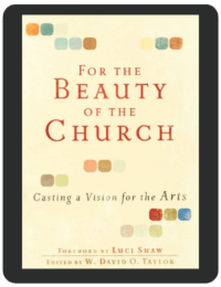 Book Summary of For the Beauty of the Church by W. David O. Taylor